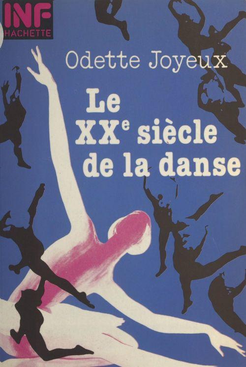 Le XXe siècle de la danse  - Odette Joyeux