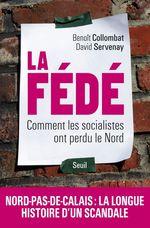 La Fédé. Comment les socialistes ont perdu le Nord  - Benoît COLLOMBAT - David SERVENAY