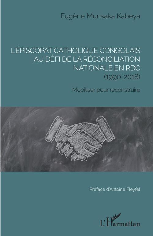 L'épiscopat catholique congolais au défi de la réconciliation nationale en RDC (1990-2018)  - Eugène Munsaka Kabeya