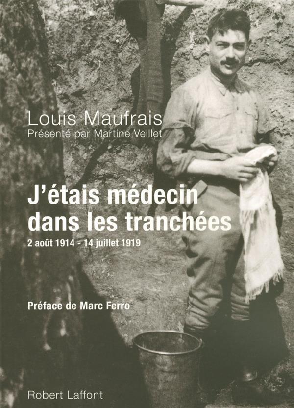 J'étais médecin dans les tranchées ; 2 Août 1914 -14 Juillet 1919