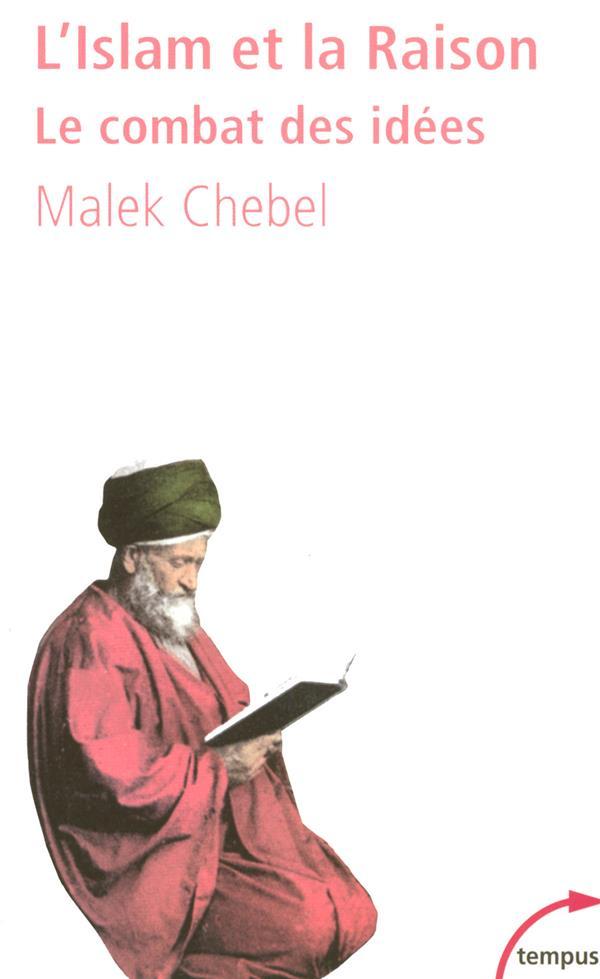 L'islam et la raison ; le combat des idées