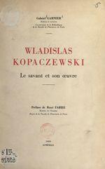 Wladislas Kopaczewski, le savant et son oeuvre  - Gabriel Garnier