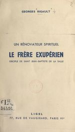 Le frère Exupérien, disciple de saint Jean-Baptiste de La Salle : un rénovateur spirituel  - Georges Rigault