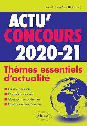 Actu'concours ; thèmes essentiels d'actualité (édition 2020/2021)
