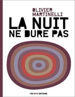 La nuit ne dure pas  - Olivier MARTINELLI
