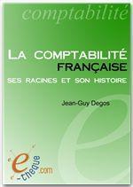 Vente EBooks : La comptabilité française, ses racines et son histoire  - Jean-Guy Degos