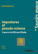 Imposture et pseudo-science ; l'oeuvre de mircea eliade  - Daniel Dubuisson
