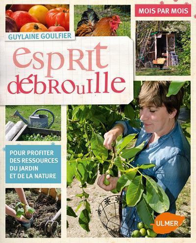 esprit débrouille ; trucs & astuces mois par mois pour profiter des ressources du jardin et de la nature