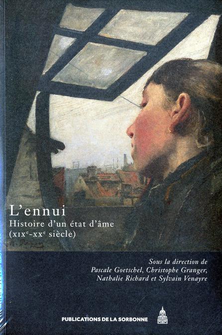 L'ennui ; histoire d'un état d'âme (XIXe-XXe siècle)