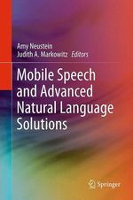 Mobile Speech and Advanced Natural Language Solutions  - Judith A. Markowitz - Amy Neustein
