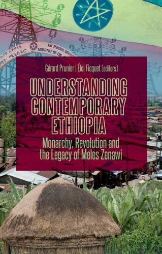 Understanding Contemporary Ethiopia: Monarchy, Revolution and the Lega