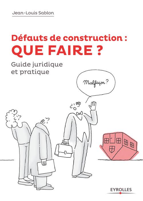 Défauts de construction : que faire ? guide juridique et pratique