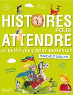 Vente EBooks : Histoires pour attendre et petits jeux pour patienter : Princesses et chevaliers  - Eleonore CANNONE - Elisabeth Gausseron - Sophie de Mullenheim