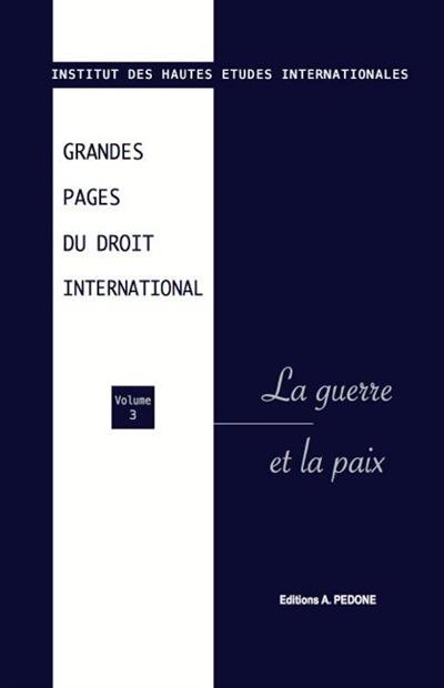 grandes pages du droit international t.3 ; la guerre et la paix