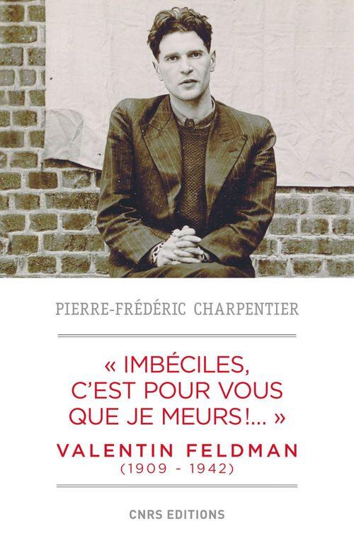 """"""" Imbéciles, c'est pour vous que je meurs """". Valentin Feldman (1909-1941)  - Pierre-Frédéric CHARPENTIER"""
