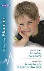 Vente EBooks : Un enfant pour enjeu - Rencontre à la clinique de Rivendell (Harlequin Blanche)  - Janice Lynn - Dianne Drake