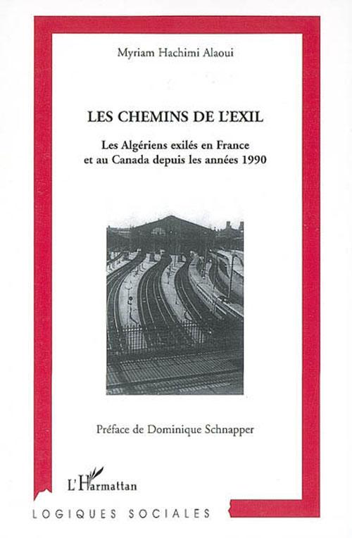 Les Chemins De L'Exil ; Les Algeriens Exiles En France Et Au Canada Depuis Les Annees 1990