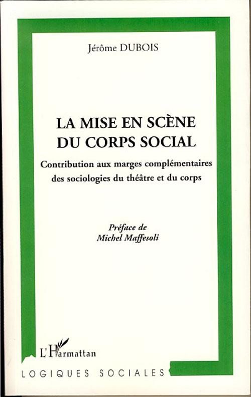 Mise en scène du corps social ; contribution aux marges complémentaires des sociologies du théâtre et du corps