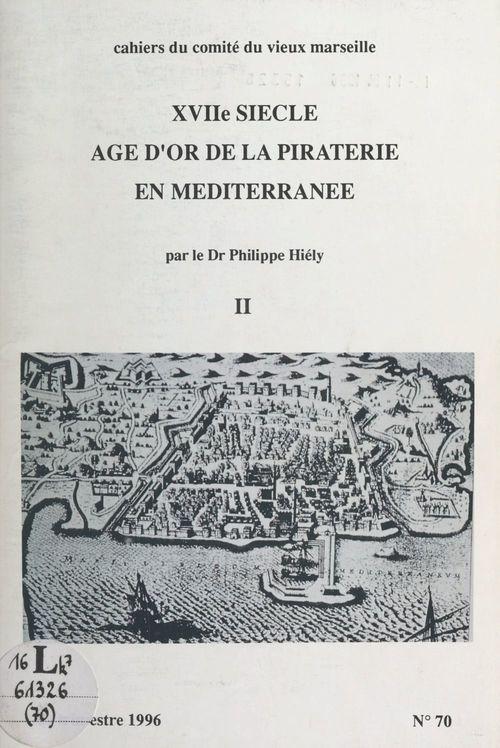 XVIIe siècle, âge d'or de la piraterie en Méditerranée (2)  - Philippe Hiély