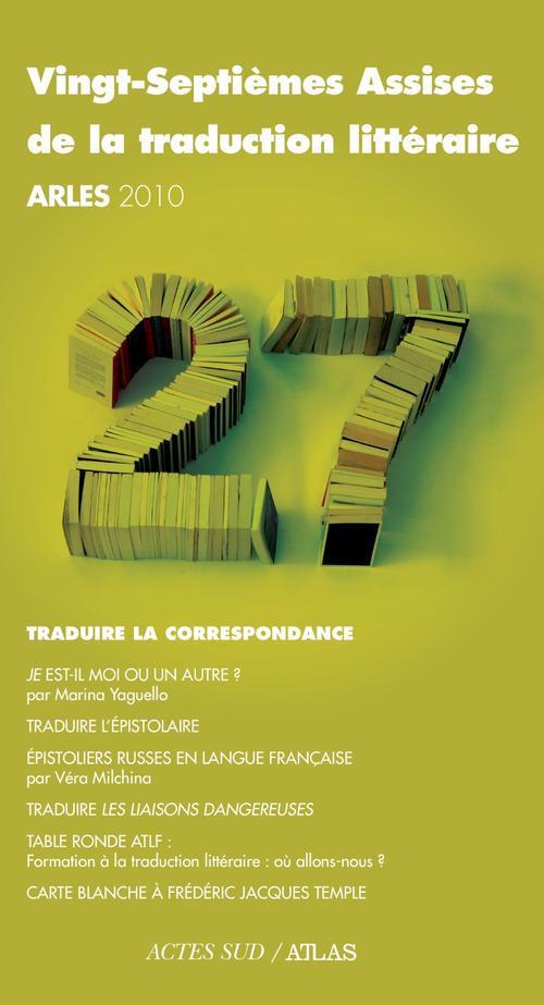 Actes Des Vingt-Septiemes Assises De La Traduction Litteraire
