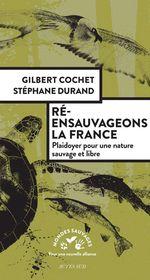 Ré-ensauvageons la France  - Stephane Durand - Gilbert Cochet - Stéphane Durand - Gilbert Cochet - Stephane Durand
