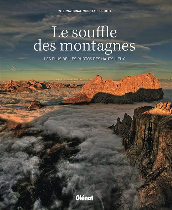 Le souffle des montagnes ; les plus belles photos des hauts lieux