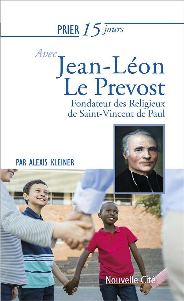 PRIER 15 JOURS AVEC... T.223  -  JEAN LEON LE PREVOST  -  FONDATEUR DES RELIGIEUX DE SAINT-VINCENT-DE-PAUL