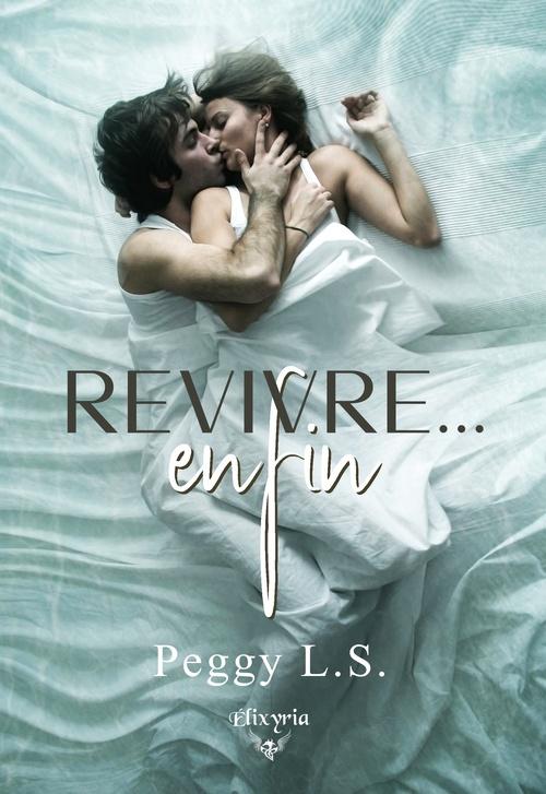 Revivre... enfin  - Peggy L. S.