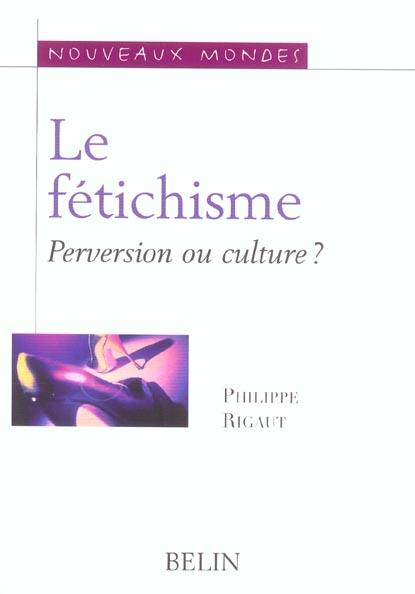 Le fetichisme. perversion ou culture ?