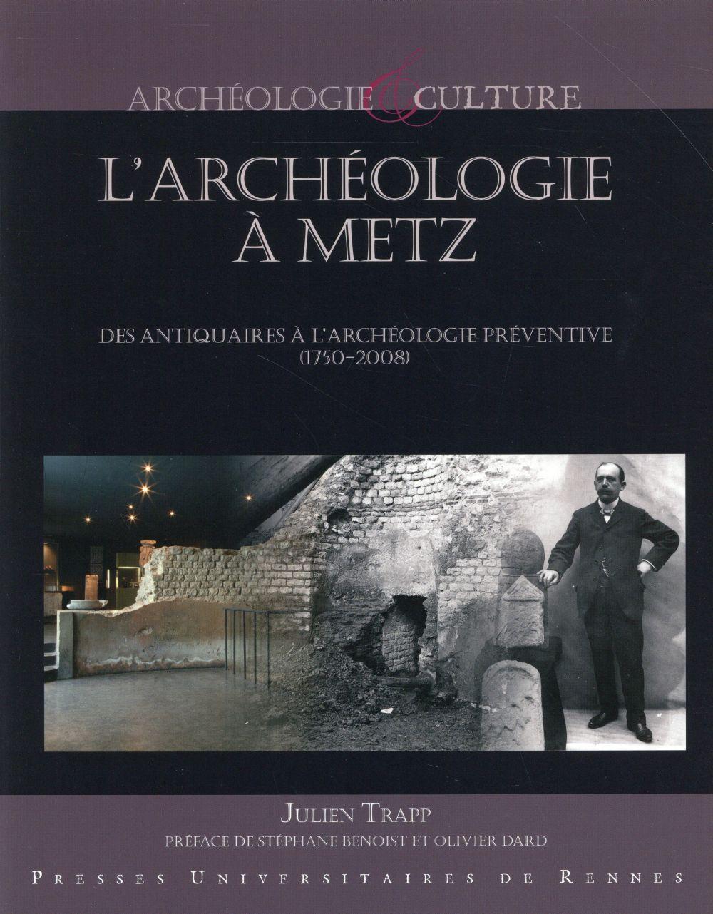 L'archéologie à Metz : des antiquaires à l'archéologie préventive (1750-2008)