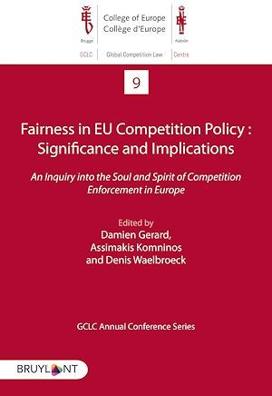 Fairness in EU competition policy : significance and implications ; an inquiry into the soul and spirit of competition enforcement in Europe