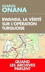 Rwanda, la vérité sur l'opération Turquoise  - Charles Onana