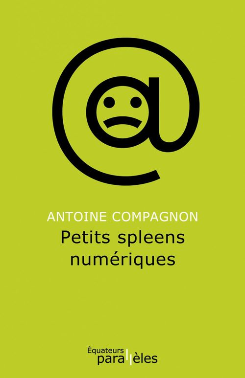 Petits spleens numériques  - Antoine Compagnon