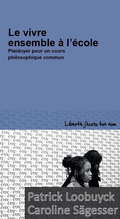 Le vivre ensemble à l'école ; plaidoyer pour un cours philosophique commun