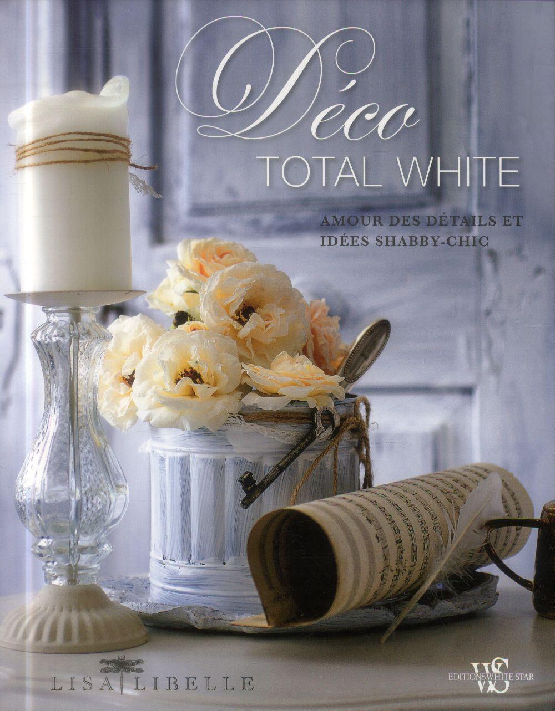 Déco total white ; amour des détails et idées Shabby-chic