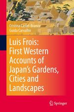 Luis Frois: First Western Accounts of Japan's Gardens, Cities and Landscapes  - Guida Carvalho - Cristina Castel-Branco