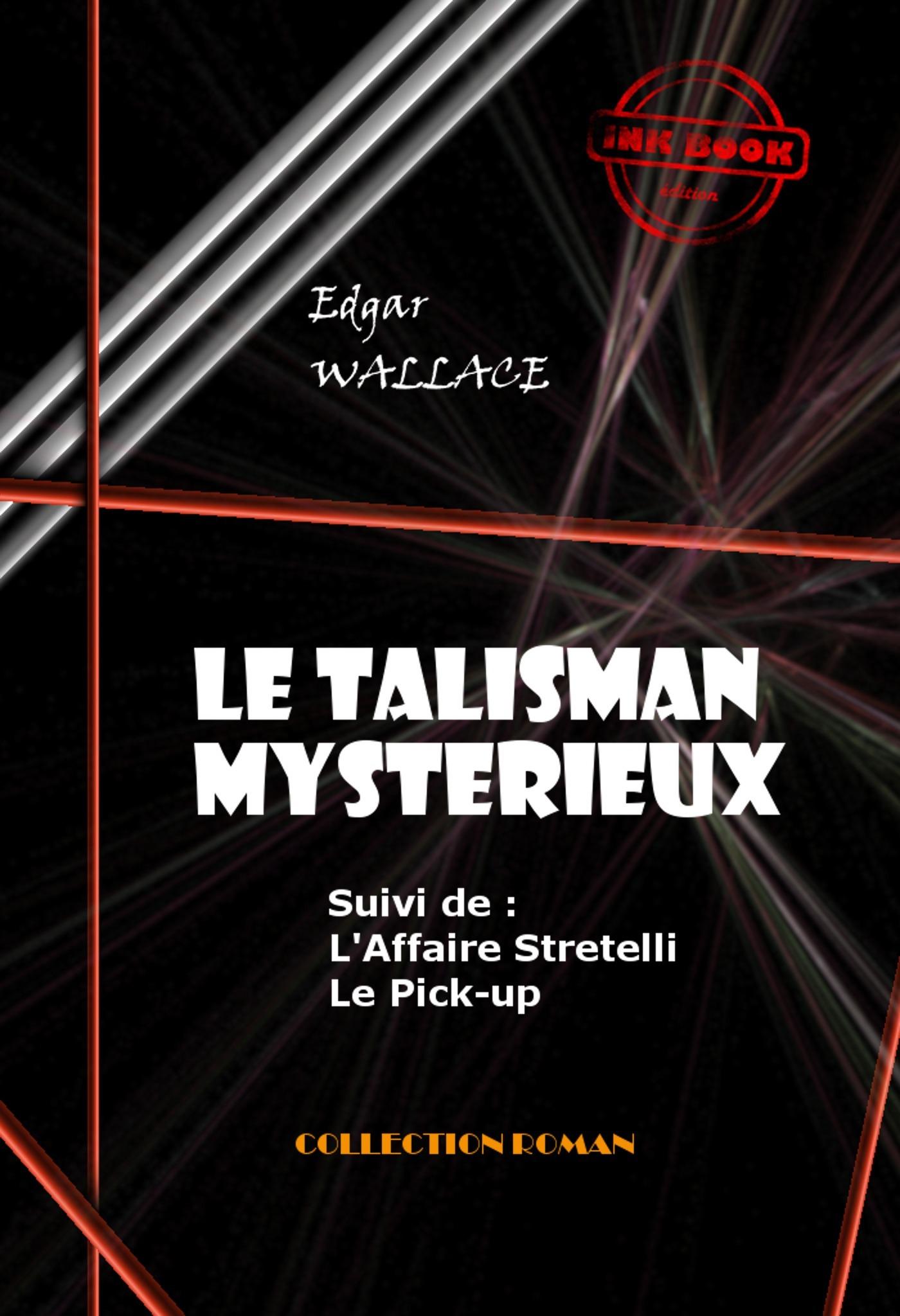 Le Talisman mystérieux - L'Affaire Stretelli - Le Pick-up  - Edgar WALLACE