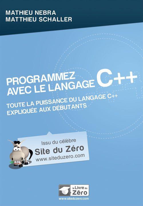 Programmez avec le langage C++ ; toute la puissance du langage C++ expliquée aux débutants
