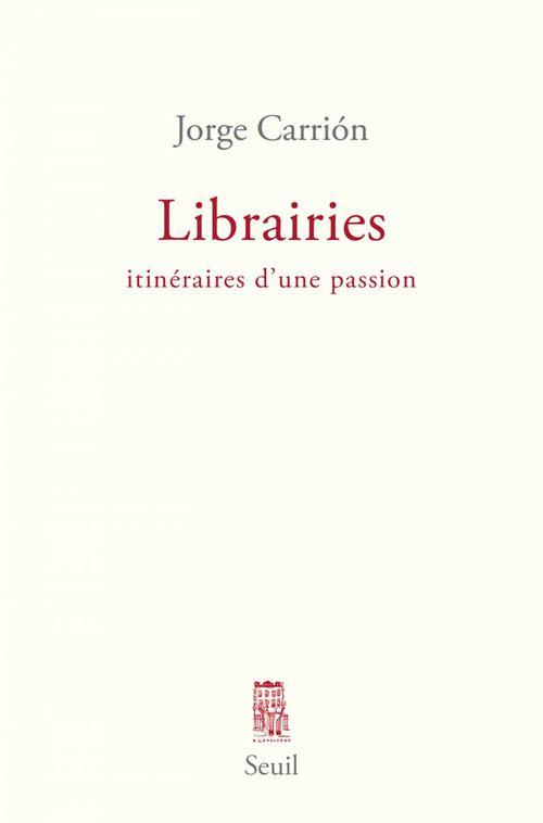 Librairies ; itinéraires d'une passion