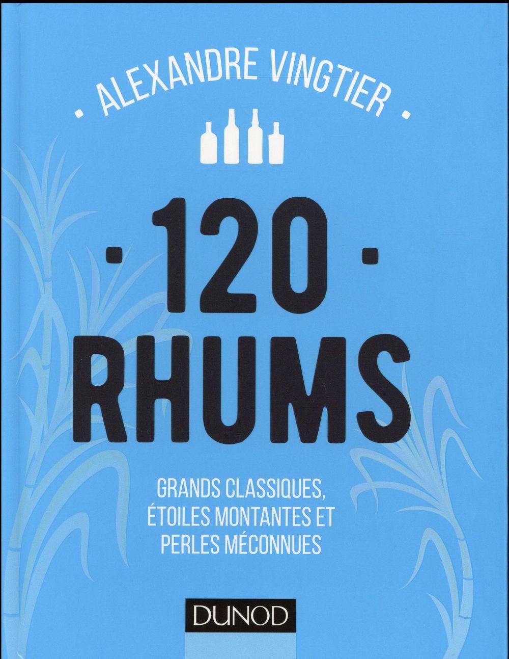 120 rhums ; grands classiques, étoiles montantes et perles méconnues