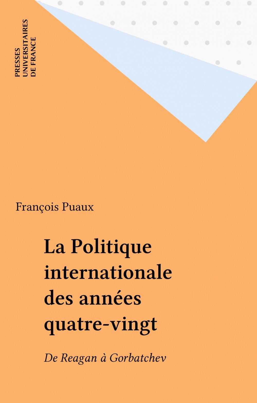 La Politique internationale des années quatre-vingt  - François Puaux