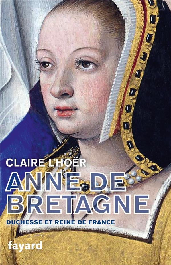 ANNE DE BRETAGNE  -  DUCHESSE ET REINE DE FRANCE