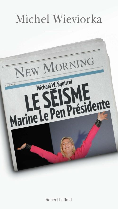 Le séisme ; Marine Le Pen présidente