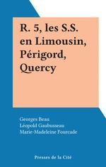 R. 5, les S.S. en Limousin, Périgord, Quercy