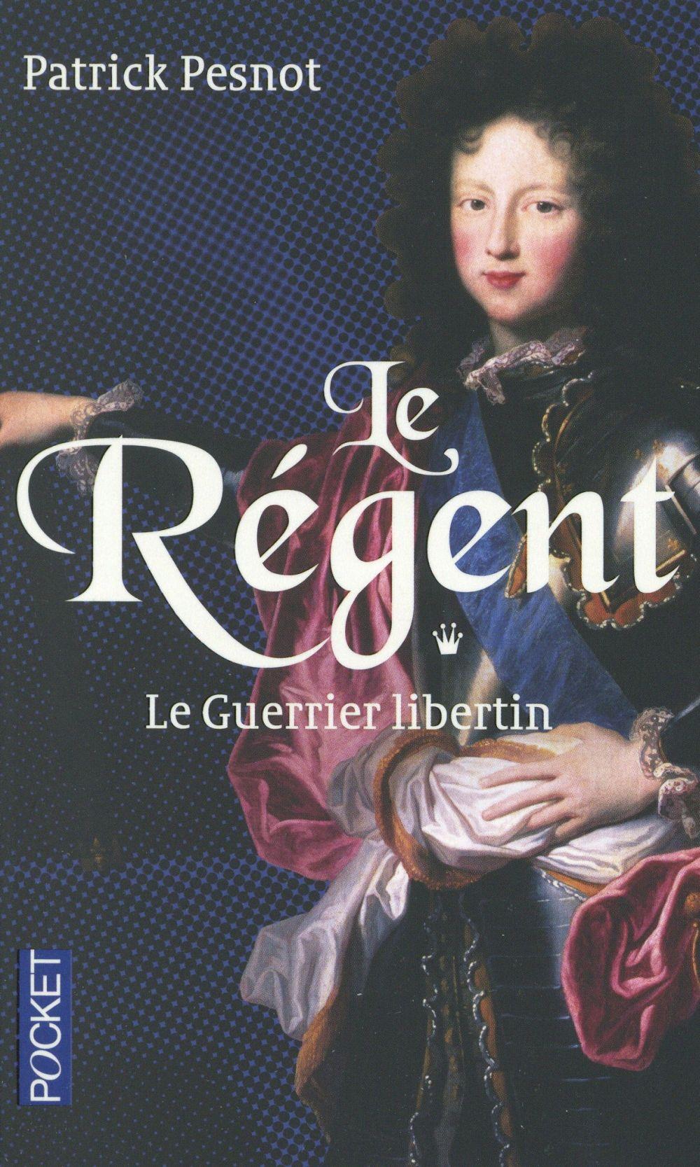 Le régent t.1 ; le guerrier libertin