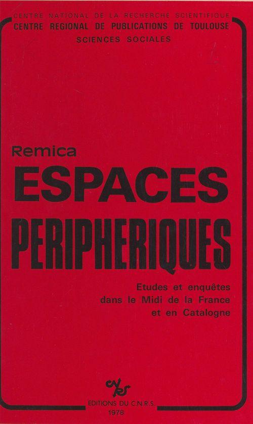 Espaces périphériques : études et enquêtes dans le Midi de la France et en Catalogne