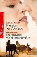 Vente EBooks : Passion au Colorado - La nouvelle vie d'une héritière  - Barbara Dunlop - Allison Leigh