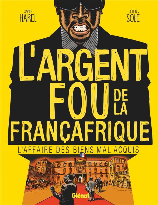 L'argent fou de la Françafrique ; l'affaire des biens mal acquis