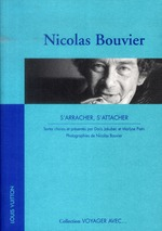 Voyager avec nicolas bouvier ; s'arracher, s'attacher