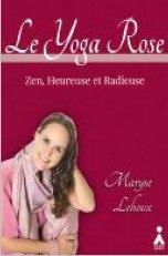 Le yoga rose ; zen, heureuse et radieuse